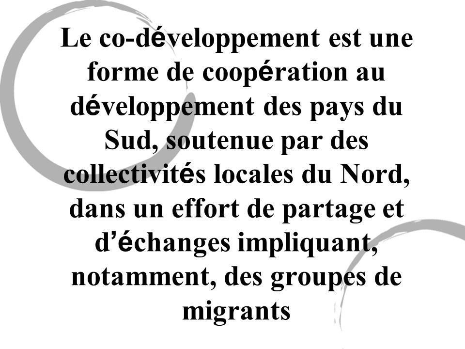 Le co-d é veloppement est une forme de coop é ration au d é veloppement des pays du Sud, soutenue par des collectivit é s locales du Nord, dans un eff