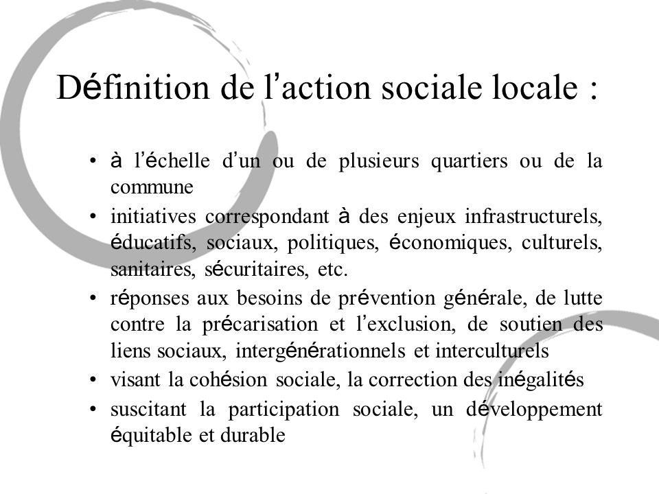 D é finition de l action sociale locale : à l é chelle d un ou de plusieurs quartiers ou de la commune initiatives correspondant à des enjeux infrastr