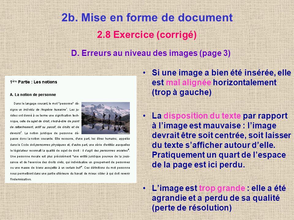2b. Mise en forme de document 2.8 Exercice (corrigé) C. Erreurs au niveau des tableaux (page VI) Le contenu des cellules (cases) n est pas suffisammen