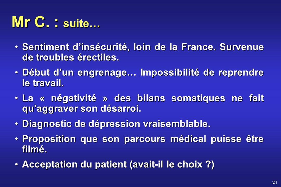 21 Mr C. : suite… Sentiment dinsécurité, loin de la France. Survenue de troubles érectiles.Sentiment dinsécurité, loin de la France. Survenue de troub