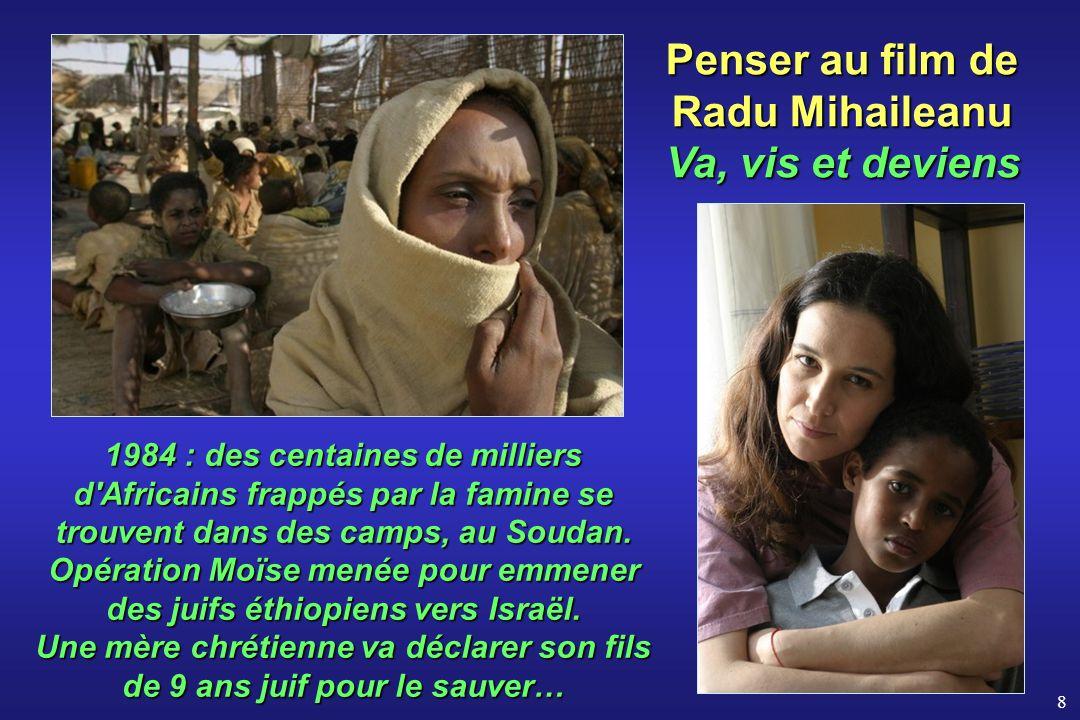8 Penser au film de Radu Mihaileanu Va, vis et deviens 1984 : des centaines de milliers d'Africains frappés par la famine se trouvent dans des camps,