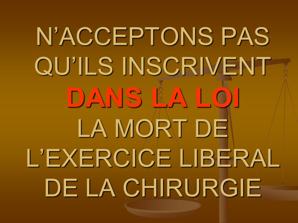 NACCEPTONS PAS QUILS INSCRIVENT DANS LA LOI LA MORT DE LEXERCICE LIBERAL DE LA CHIRURGIE