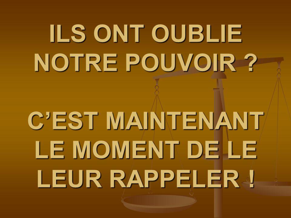 ILS ONT OUBLIE NOTRE POUVOIR ? CEST MAINTENANT LE MOMENT DE LE LEUR RAPPELER !