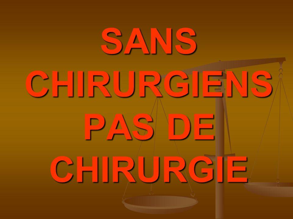SANS CHIRURGIENS PAS DE CHIRURGIE