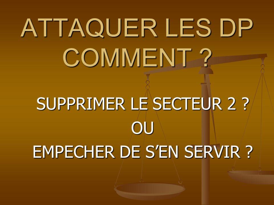 ATTAQUER LES DP COMMENT ? SUPPRIMER LE SECTEUR 2 ? OU EMPECHER DE SEN SERVIR ?