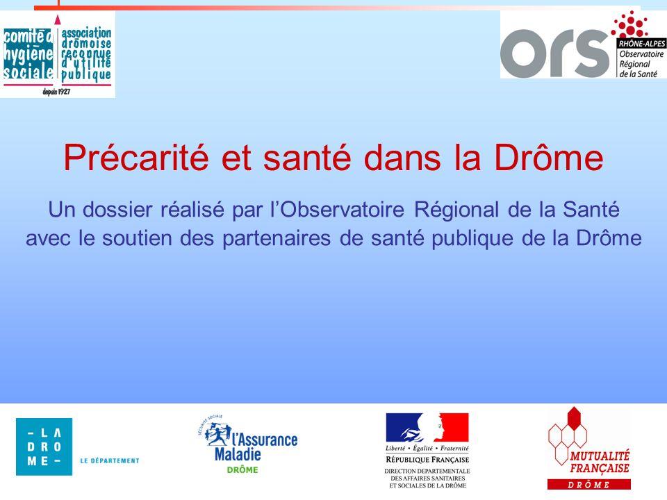 1 Un dossier réalisé par lObservatoire Régional de la Santé avec le soutien des partenaires de santé publique de la Drôme Précarité et santé dans la D