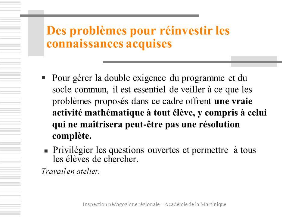 Inspection pédagogique régionale – Académie de la Martinique Des problèmes pour réinvestir les connaissances acquises Pour gérer la double exigence du