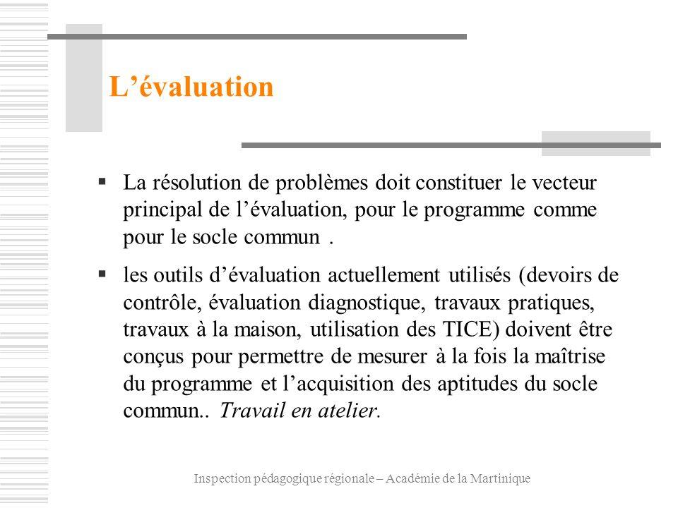 Inspection pédagogique régionale – Académie de la Martinique Lévaluation La résolution de problèmes doit constituer le vecteur principal de lévaluatio