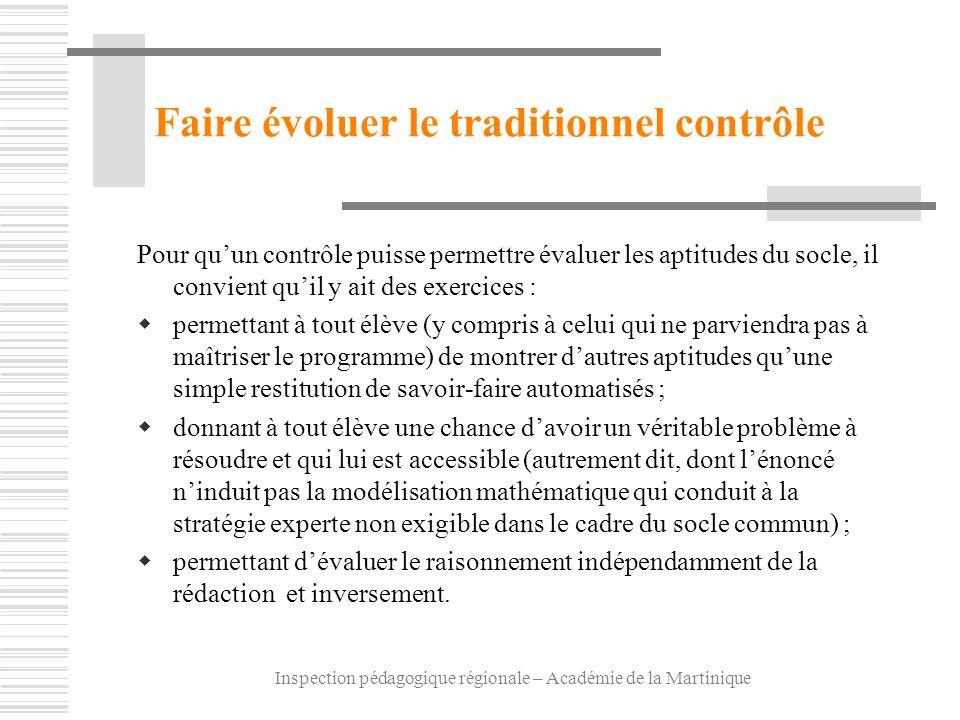 Inspection pédagogique régionale – Académie de la Martinique Faire évoluer le traditionnel contrôle Pour quun contrôle puisse permettre évaluer les ap