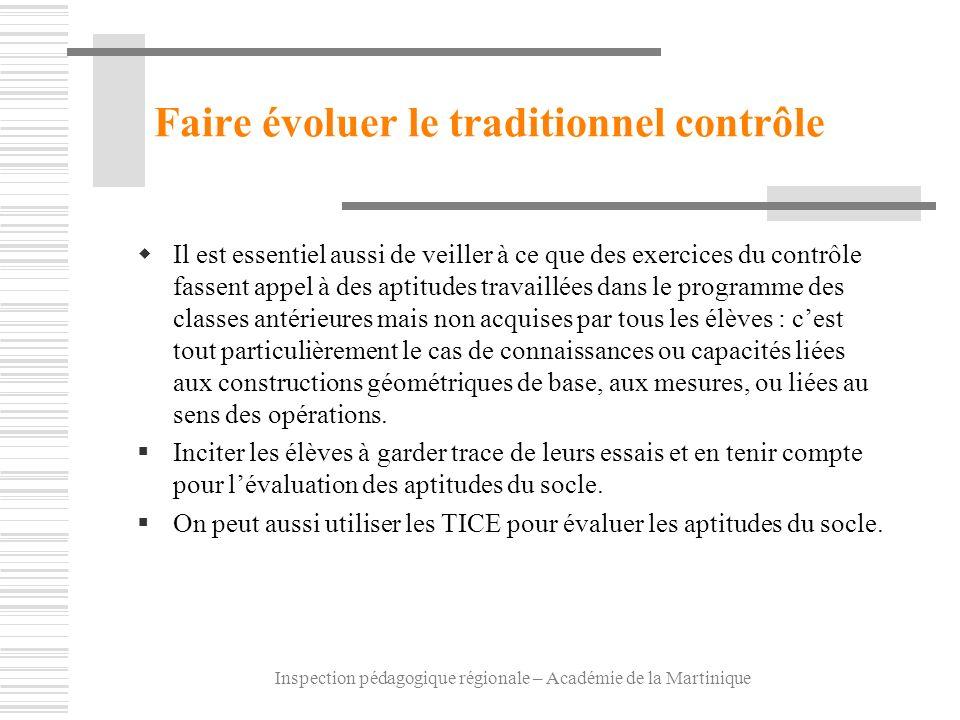Inspection pédagogique régionale – Académie de la Martinique Faire évoluer le traditionnel contrôle Il est essentiel aussi de veiller à ce que des exe