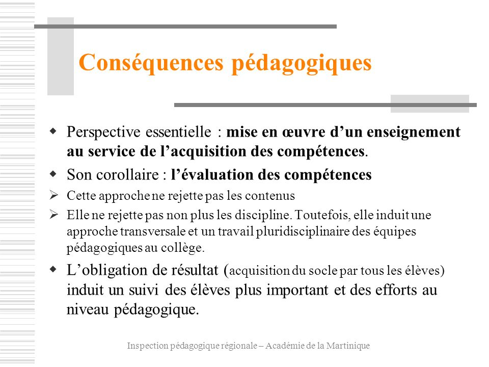 Inspection pédagogique régionale – Académie de la Martinique Conséquences pédagogiques Perspective essentielle : mise en œuvre dun enseignement au ser