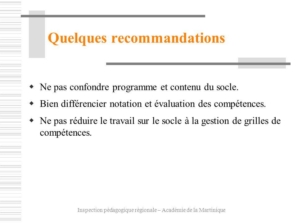 Inspection pédagogique régionale – Académie de la Martinique Quelques recommandations Ne pas confondre programme et contenu du socle. Bien différencie