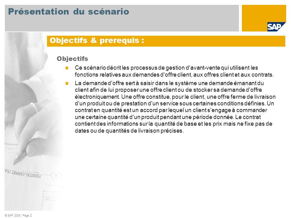 © SAP 2008 / Page 2 Objectifs Ce scénario décrit les processus de gestion d'avant-vente qui utilisent les fonctions relatives aux demandes d'offre cli