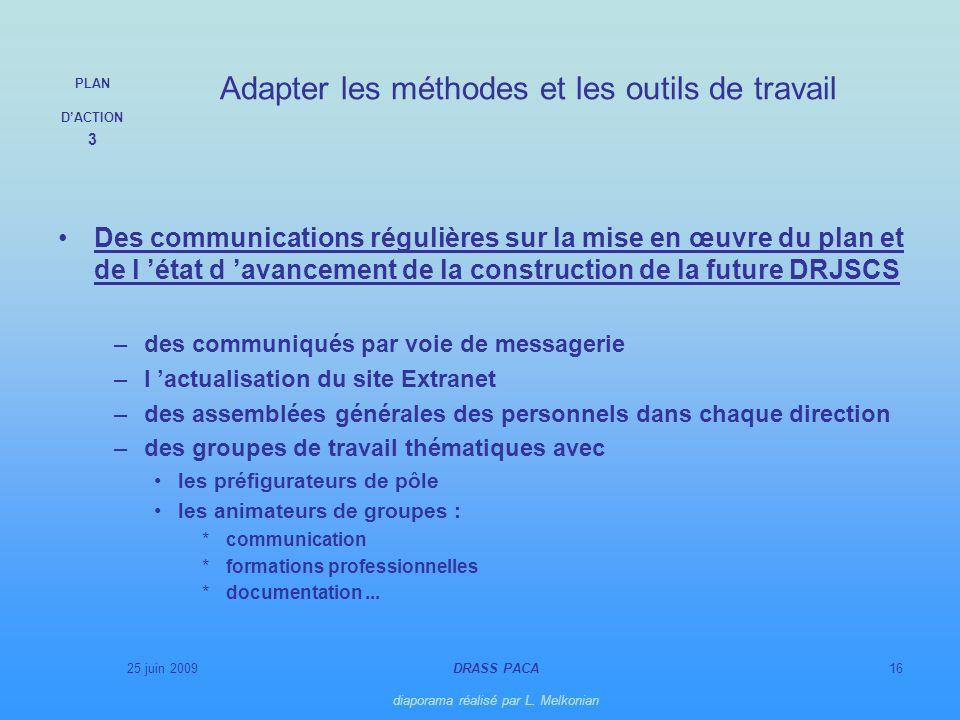 25 juin 2009DRASS PACA diaporama réalisé par L. Melkonian 16 Des communications régulières sur la mise en œuvre du plan et de l état d avancement de l