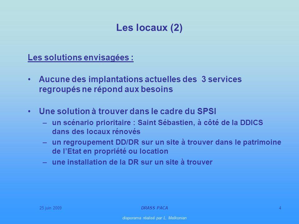 25 juin 2009DRASS PACA diaporama réalisé par L. Melkonian 4 Les locaux (2) Les solutions envisagées : Aucune des implantations actuelles des 3 service