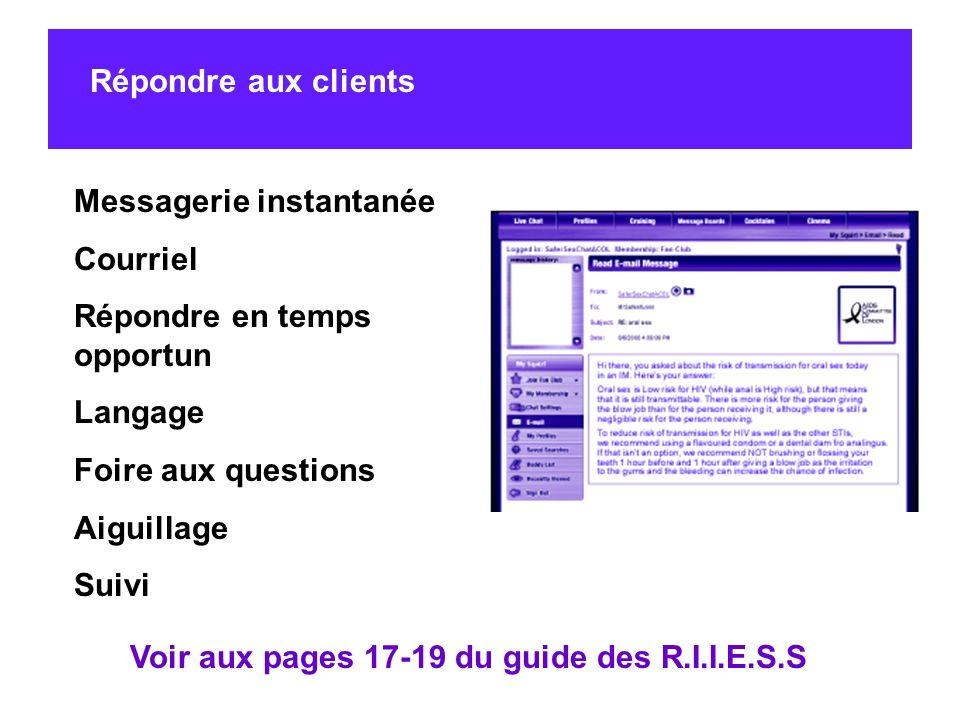 Voir aux pages 17-19 du guide des R.I.I.E.S.S Messagerie instantanée Courriel Répondre en temps opportun Langage Foire aux questions Aiguillage Suivi