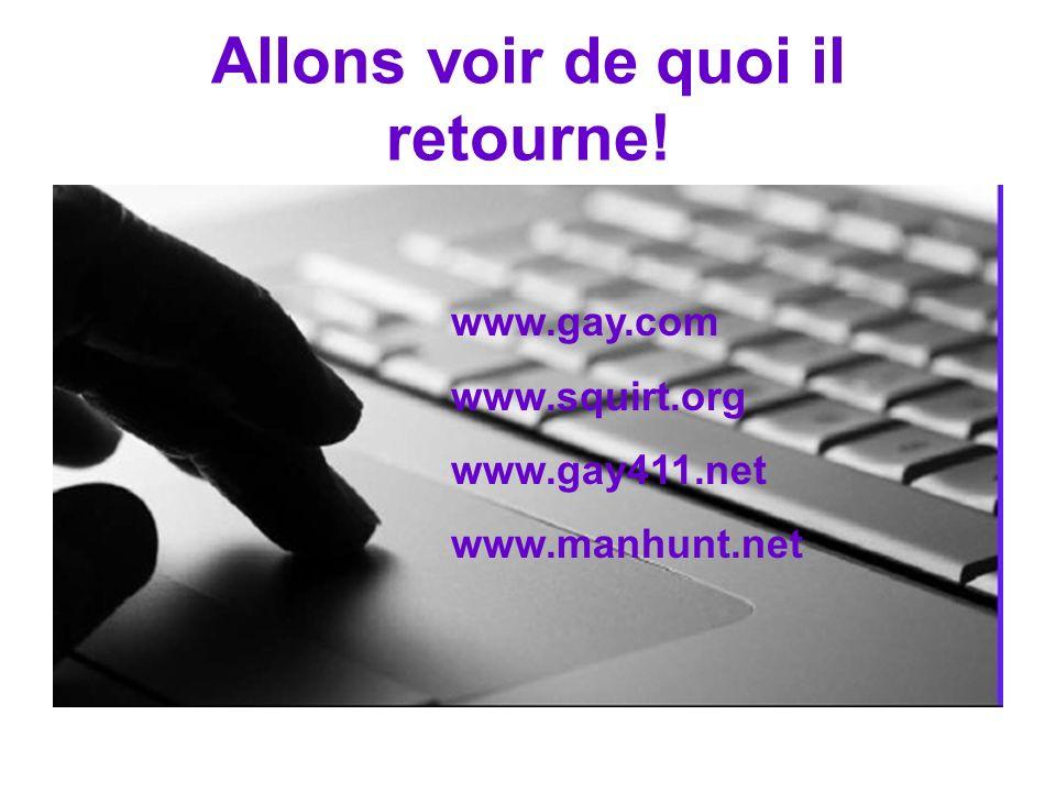 Allons voir de quoi il retourne! www.gay.com www.squirt.org www.gay411.net www.manhunt.net
