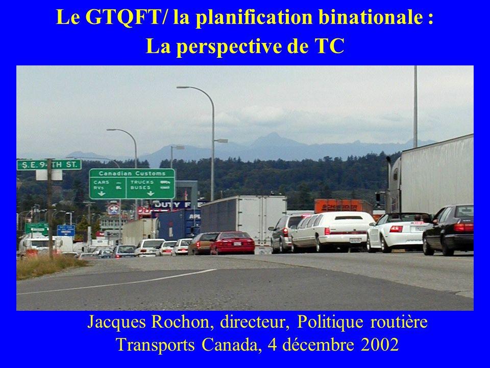 Le GTQFT/ la planification binationale : La perspective de TC Jacques Rochon, directeur, Politique routière Transports Canada, 4 décembre 2002