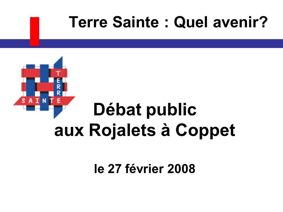 Terre Sainte : Quel avenir? Débat public aux Rojalets à Coppet le 27 février 2008