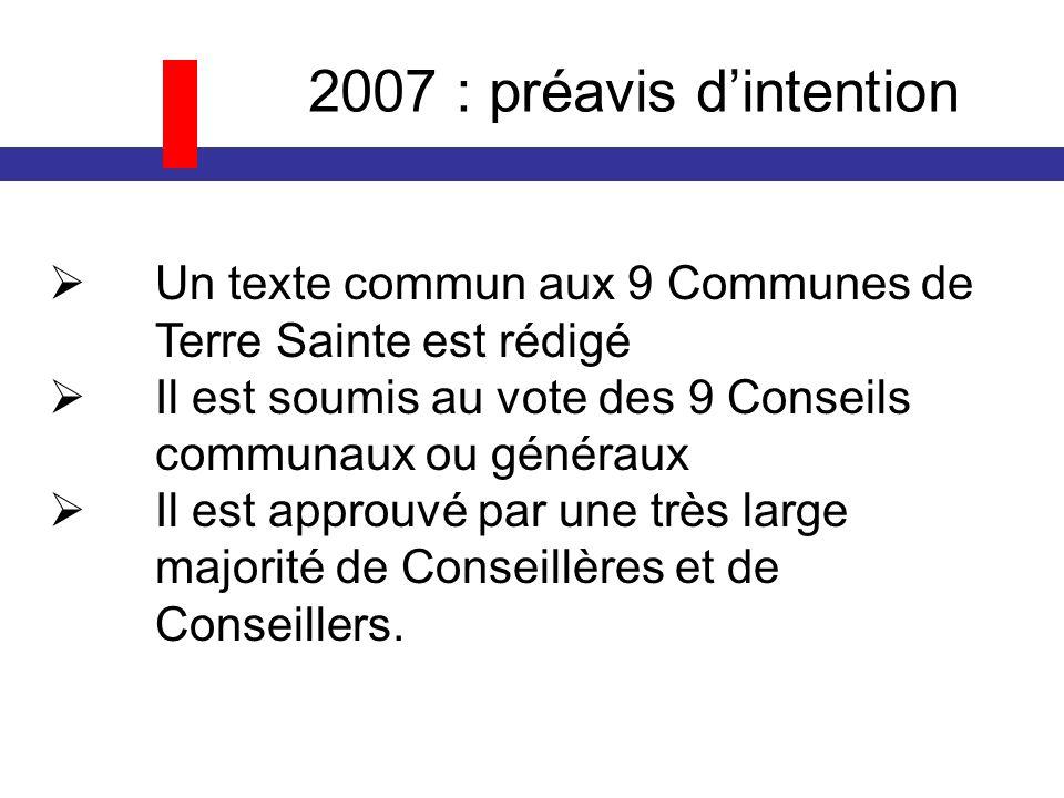 2007 : préavis dintention Un texte commun aux 9 Communes de Terre Sainte est rédigé Il est soumis au vote des 9 Conseils communaux ou généraux Il est approuvé par une très large majorité de Conseillères et de Conseillers.