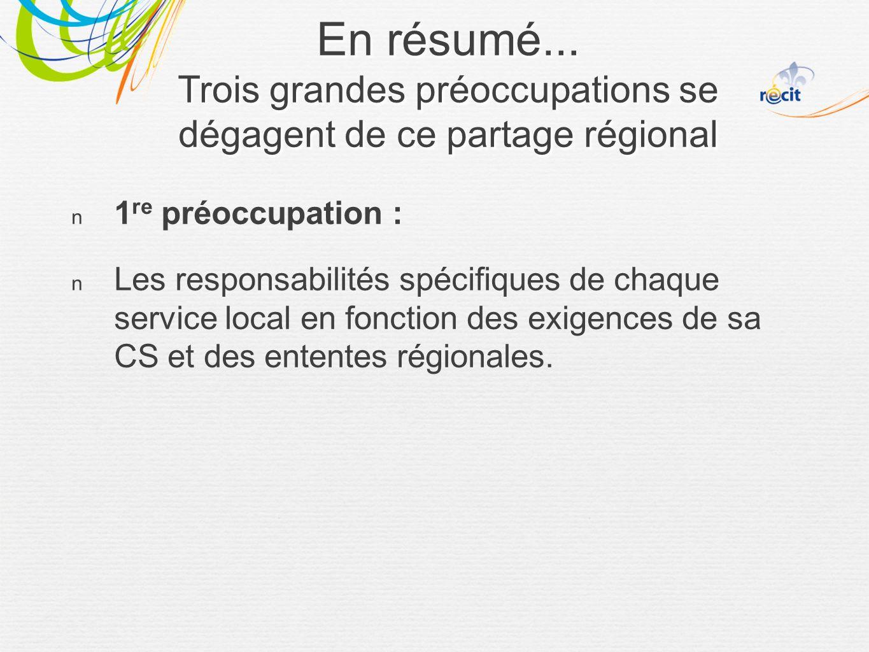 1 re préoccupation : Les responsabilités spécifiques de chaque service local en fonction des exigences de sa CS et des ententes régionales.