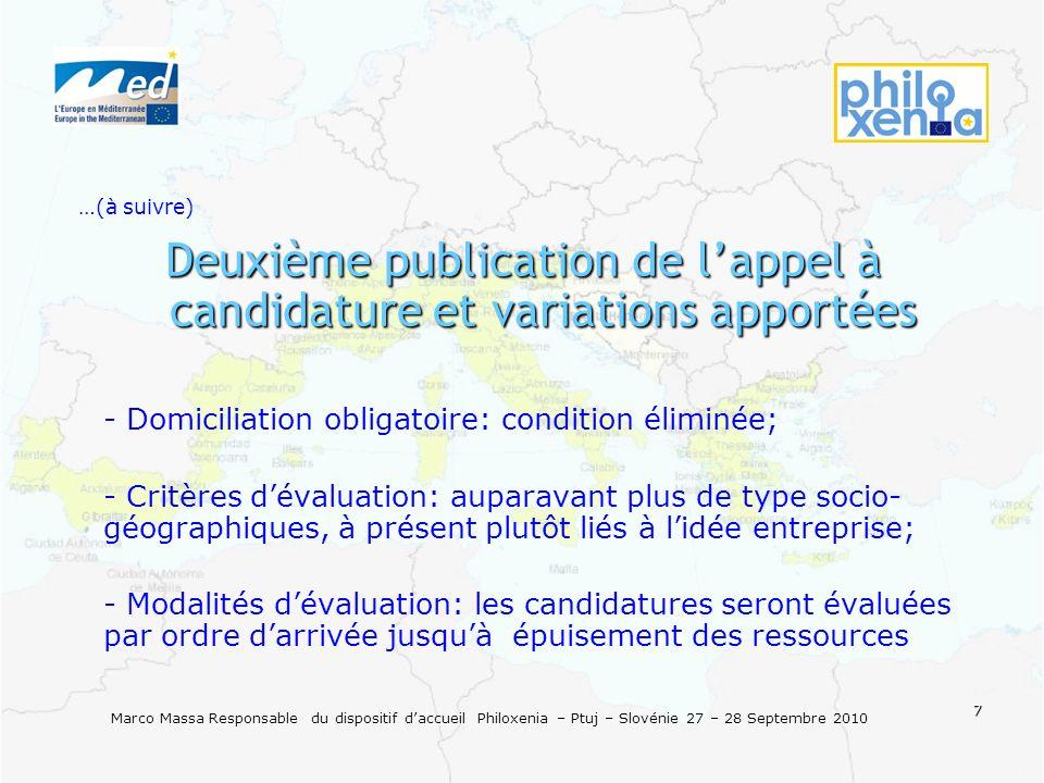 7 Marco Massa Responsable du dispositif daccueil Philoxenia – Ptuj – Slovénie 27 – 28 Septembre 2010 …(à suivre) Deuxième publication de lappel à cand