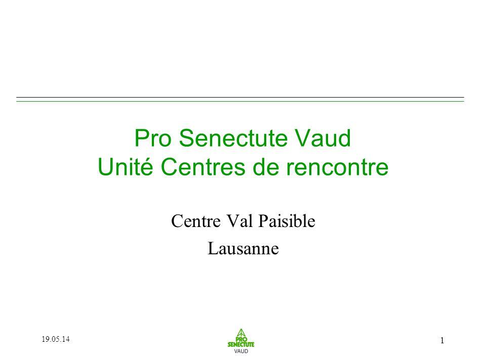 19.05.14 1 Pro Senectute Vaud Unité Centres de rencontre Centre Val Paisible Lausanne