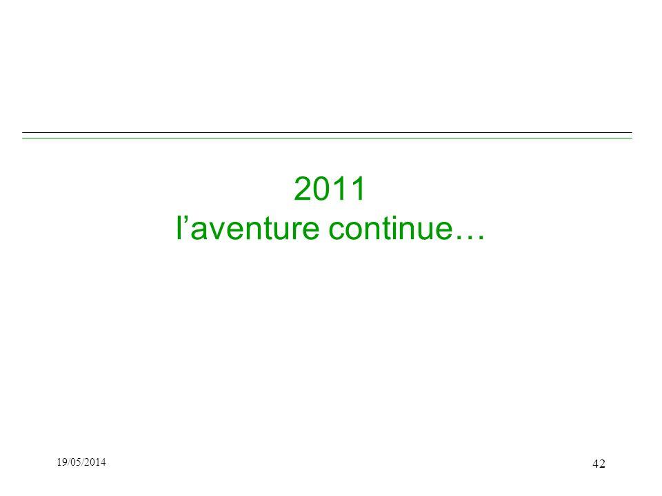 2011 laventure continue… 19/05/2014 42