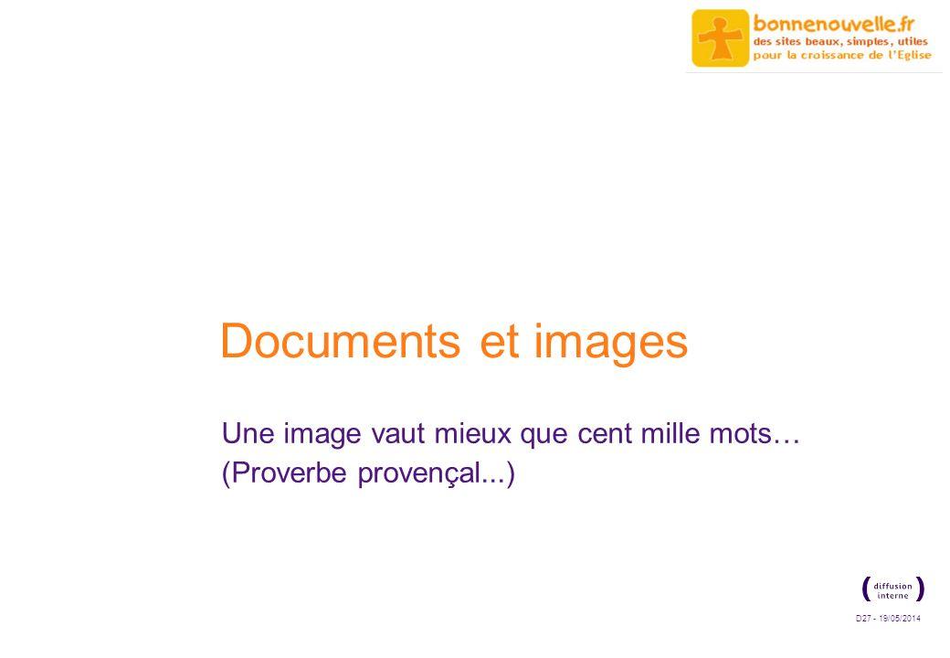 D27 - 19/05/2014 Documents et images Une image vaut mieux que cent mille mots… (Proverbe provençal...)