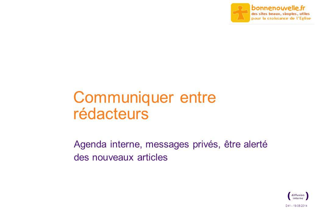 D41 - 19/05/2014 Communiquer entre rédacteurs Agenda interne, messages privés, être alerté des nouveaux articles