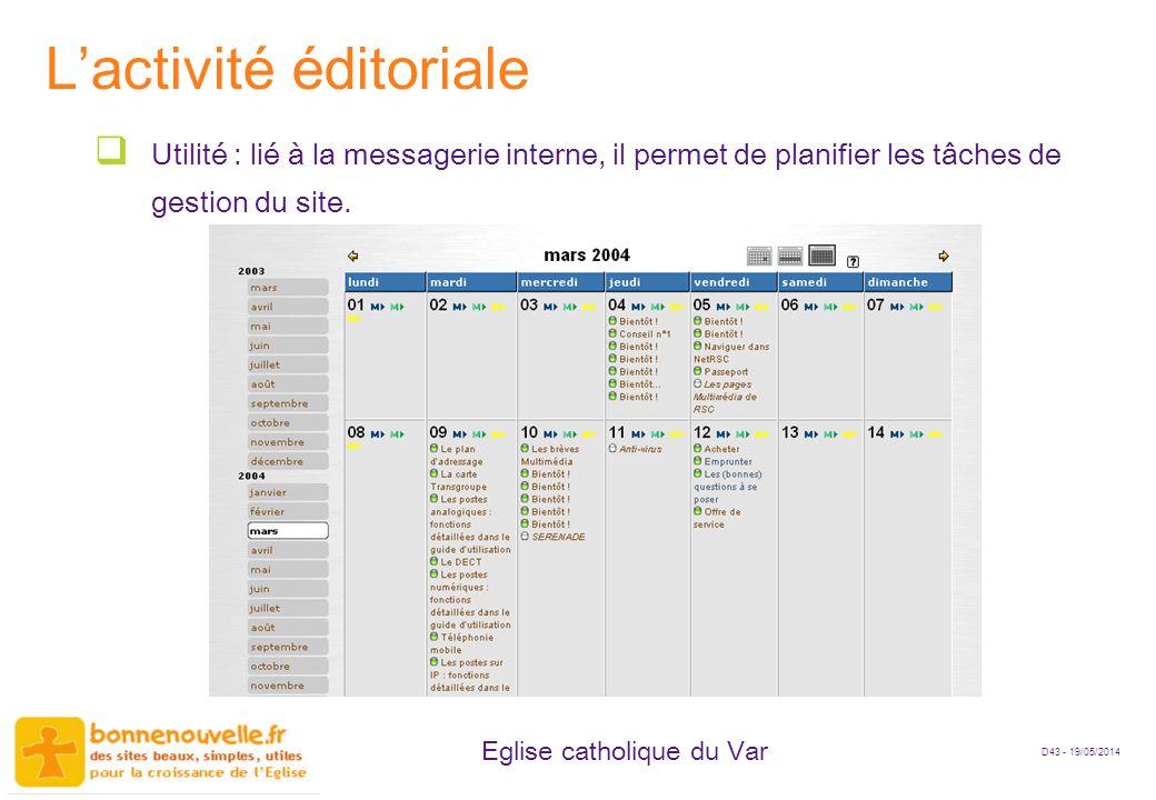 D43 - 19/05/2014 Eglise catholique du Var Lactivité éditoriale Utilité : lié à la messagerie interne, il permet de planifier les tâches de gestion du