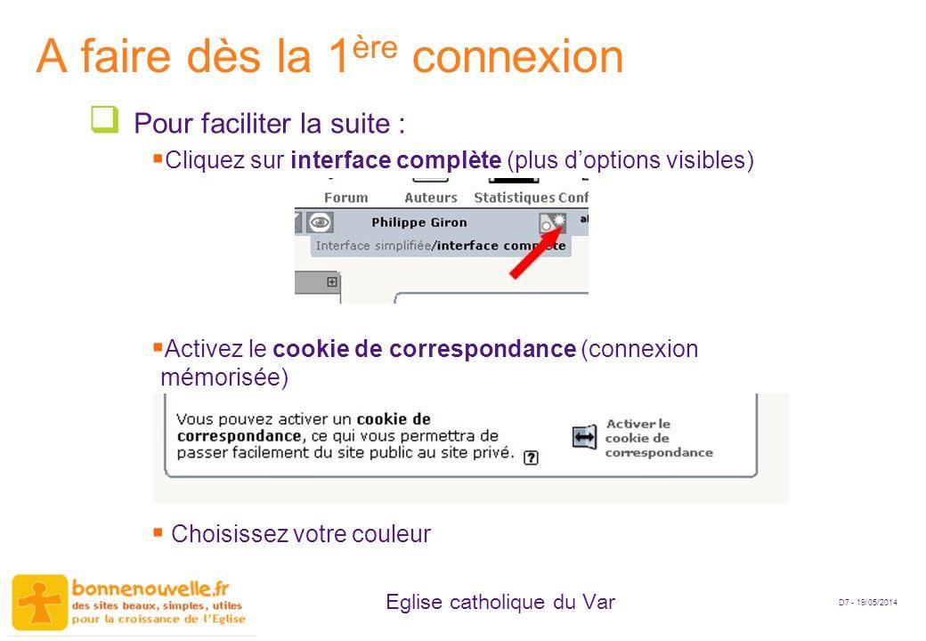 D7 - 19/05/2014 Eglise catholique du Var A faire dès la 1 ère connexion Pour faciliter la suite : Cliquez sur interface complète (plus doptions visibl