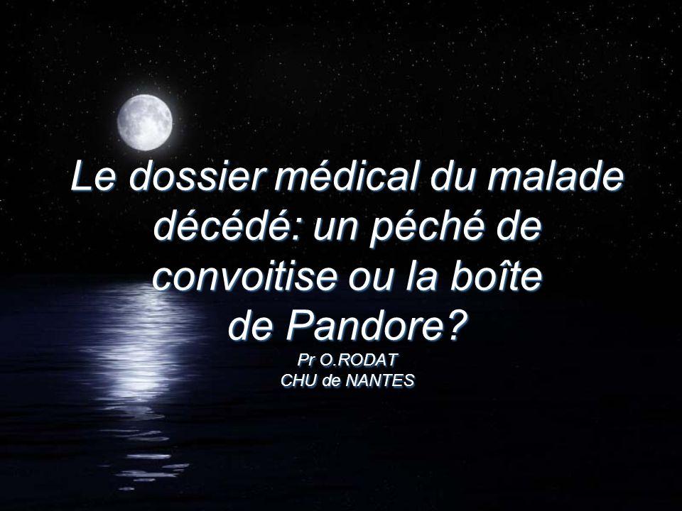 Le dossier médical du malade décédé: un péché de convoitise ou la boîte de Pandore? Pr O.RODAT CHU de NANTES