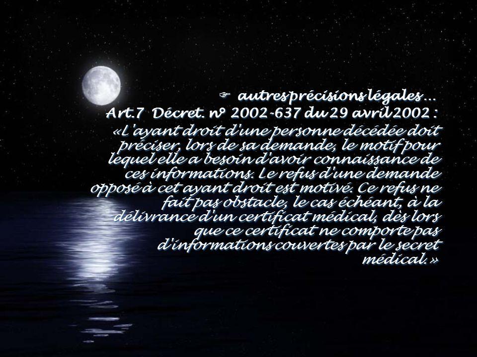 Fautres précisions légales … Art.7 Décret. n° 2002-637 du 29 avril 2002 : «L'ayant droit d'une personne décédée doit préciser, lors de sa demande, le