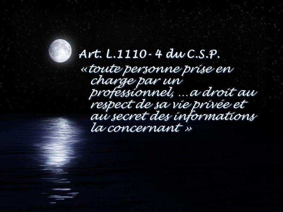 Art. L.1110- 4 du C.S.P. «toute personne prise en charge par un professionnel, …a droit au respect de sa vie privée et au secret des informations la c