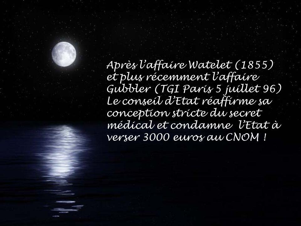 Après laffaire Watelet (1855) et plus récemment laffaire Gubbler (TGI Paris 5 juillet 96) Le conseil dEtat réaffirme sa conception stricte du secret m