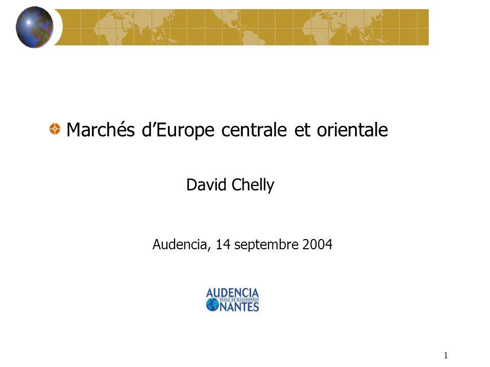 1 Marchés dEurope centrale et orientale David Chelly Audencia, 14 septembre 2004