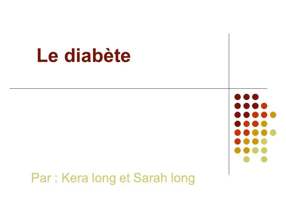Le diabète Par : Kera long et Sarah long
