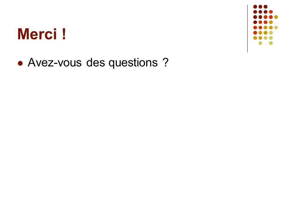 Merci ! Avez-vous des questions ?