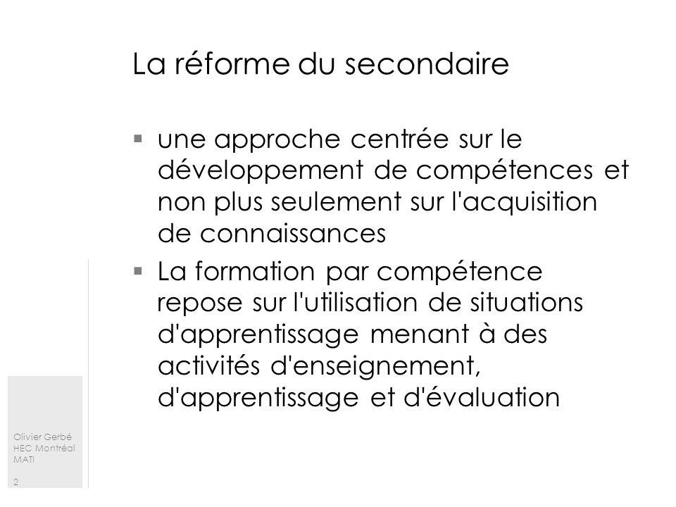 Olivier Gerbé HEC Montréal MATI 2 La réforme du secondaire une approche centrée sur le développement de compétences et non plus seulement sur l'acquis