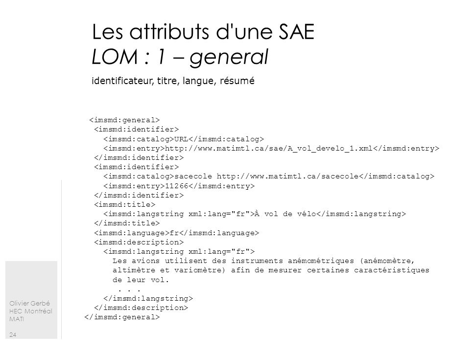 Olivier Gerbé HEC Montréal MATI 24 Les attributs d'une SAE LOM : 1 – general URL http://www.matimtl.ca/sae/A_vol_develo_1.xml sacecole http://www.mati