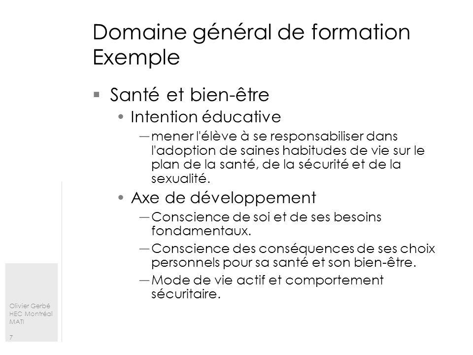 Olivier Gerbé HEC Montréal MATI 7 Domaine général de formation Exemple Santé et bien-être Intention éducative mener l'élève à se responsabiliser dans