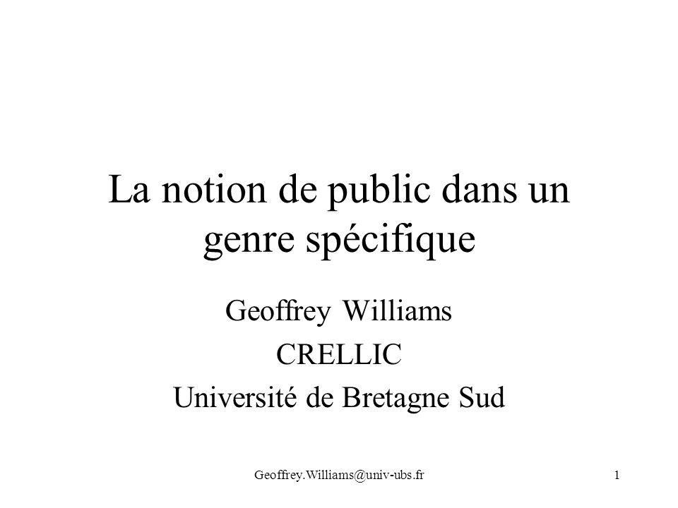 Geoffrey.Williams@univ-ubs.fr1 La notion de public dans un genre spécifique Geoffrey Williams CRELLIC Université de Bretagne Sud