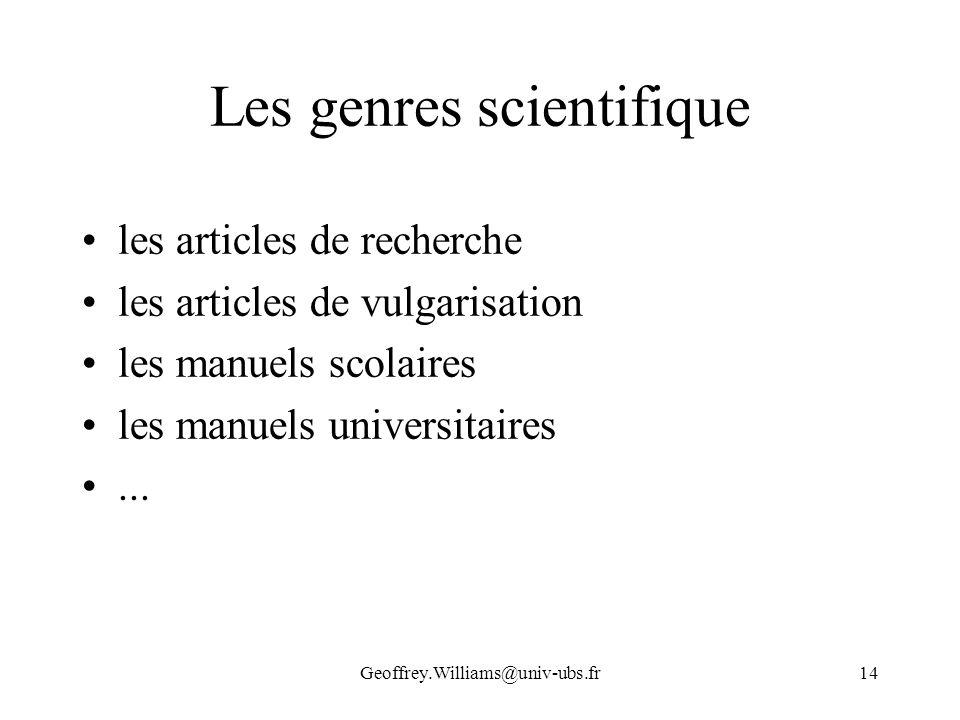 Geoffrey.Williams@univ-ubs.fr14 Les genres scientifique les articles de recherche les articles de vulgarisation les manuels scolaires les manuels univ
