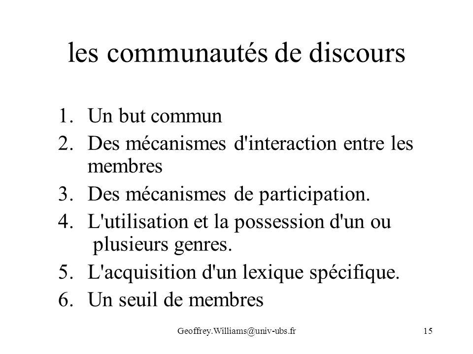 Geoffrey.Williams@univ-ubs.fr15 les communautés de discours 1.Un but commun 2.Des mécanismes d'interaction entre les membres 3.Des mécanismes de parti