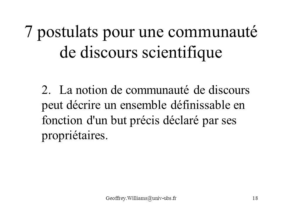 Geoffrey.Williams@univ-ubs.fr18 7 postulats pour une communauté de discours scientifique 2.La notion de communauté de discours peut décrire un ensembl