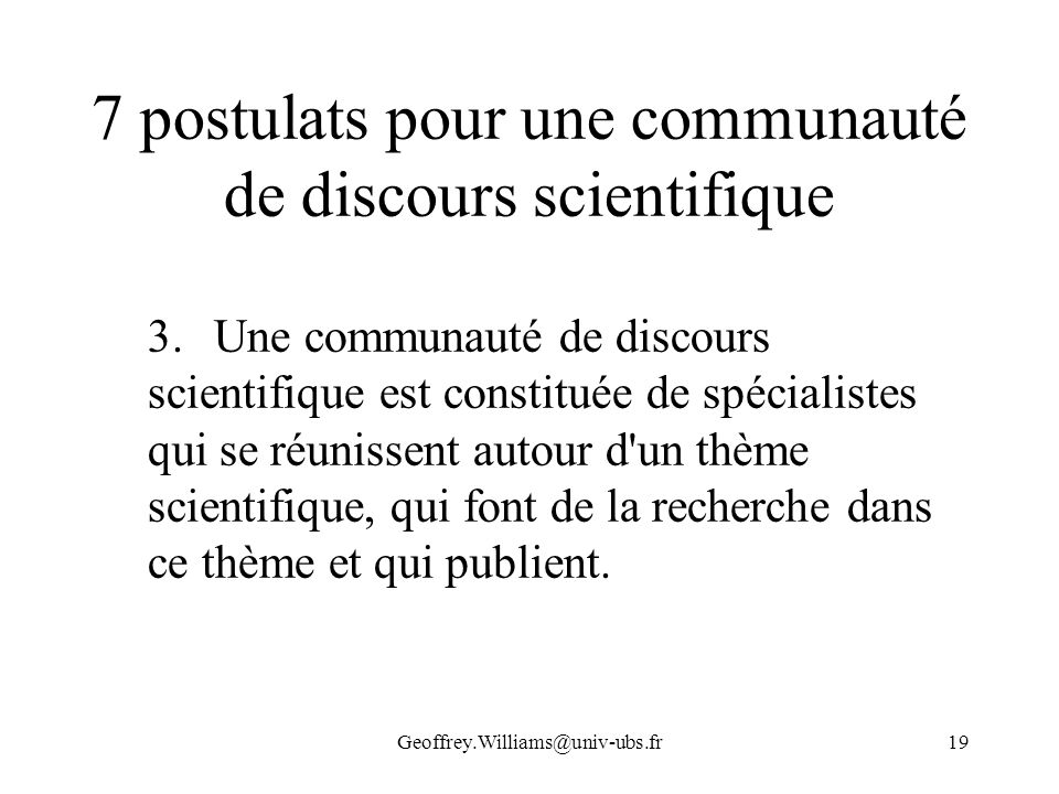 Geoffrey.Williams@univ-ubs.fr19 7 postulats pour une communauté de discours scientifique 3.Une communauté de discours scientifique est constituée de s