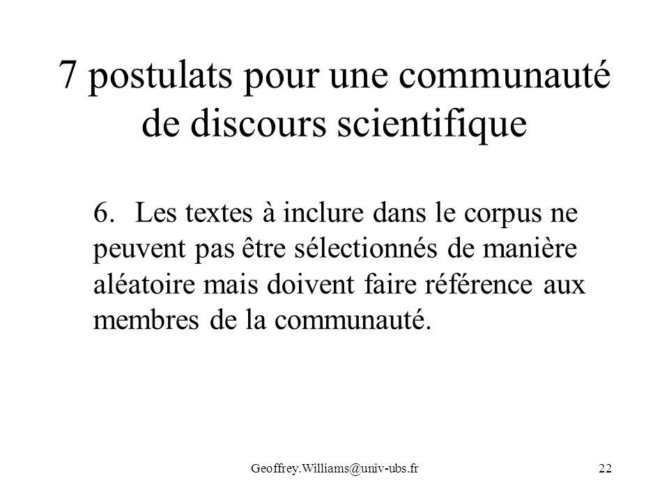 Geoffrey.Williams@univ-ubs.fr22 7 postulats pour une communauté de discours scientifique 6.Les textes à inclure dans le corpus ne peuvent pas être sél