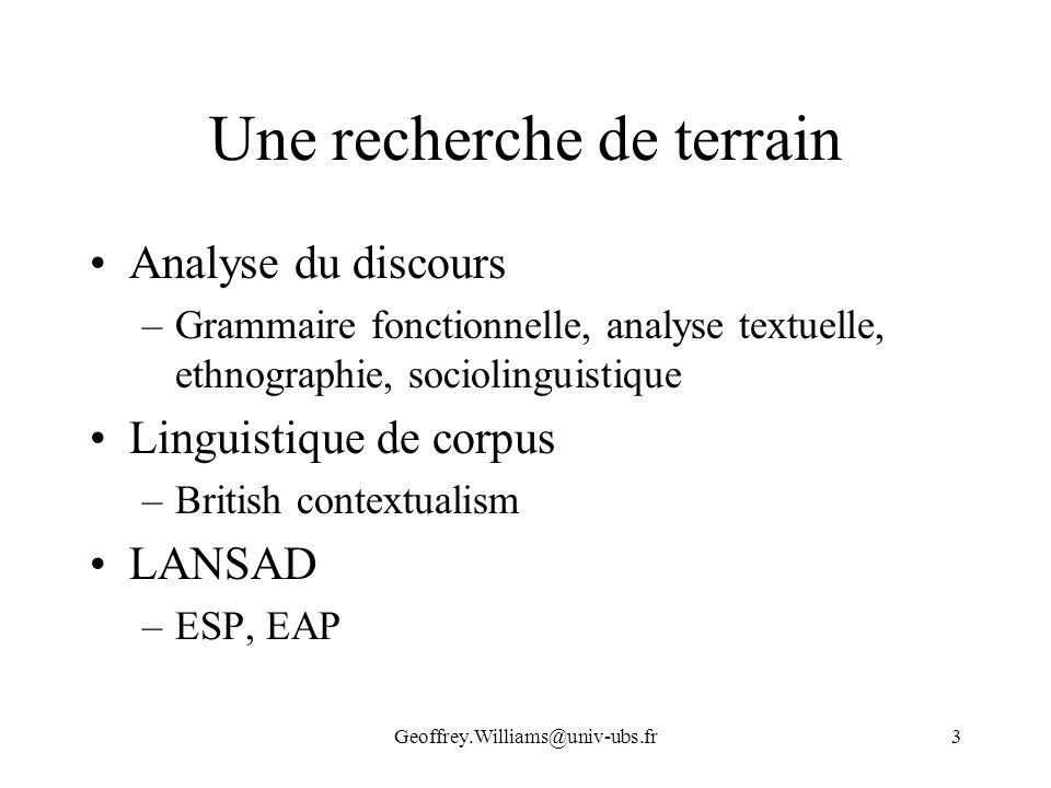 Geoffrey.Williams@univ-ubs.fr3 Une recherche de terrain Analyse du discours –Grammaire fonctionnelle, analyse textuelle, ethnographie, sociolinguistiq