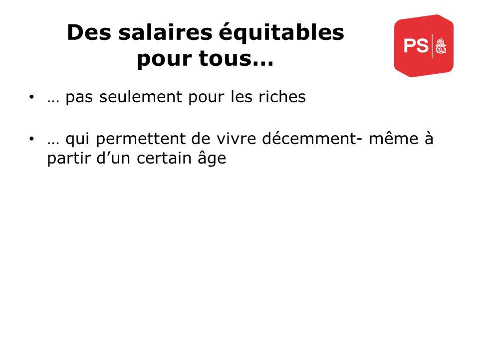 Des salaires équitables pour tous… … pas seulement pour les riches … qui permettent de vivre décemment- même à partir dun certain âge